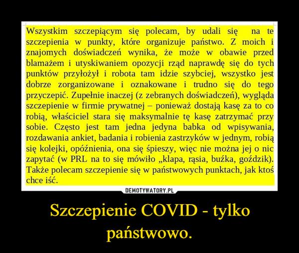 Szczepienie COVID - tylko państwowo. –