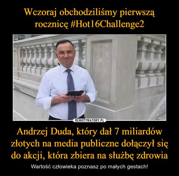 Andrzej Duda, który dał 7 miliardów złotych na media publiczne dołączył się do akcji, która zbiera na służbę zdrowia – Wartość człowieka poznasz po małych gestach!