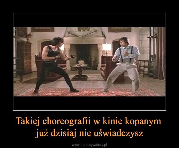 Takiej choreografii w kinie kopanym już dzisiaj nie uświadczysz –