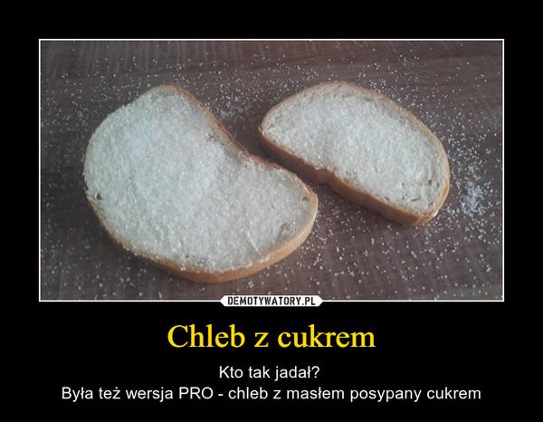 Chleb z cukrem – Kto tak jadał? Była też wersja PRO - chleb z masłem posypany cukrem