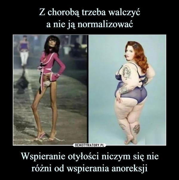 Wspieranie otyłości niczym się nieróżni od wspierania anoreksji –