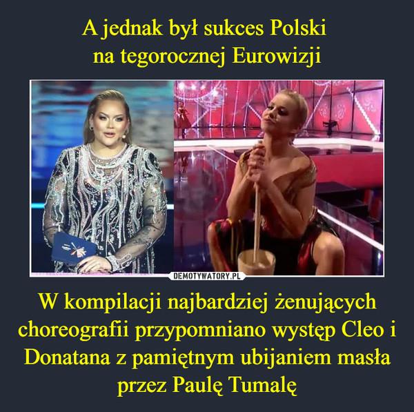W kompilacji najbardziej żenujących choreografii przypomniano występ Cleo i Donatana z pamiętnym ubijaniem masła przez Paulę Tumalę –