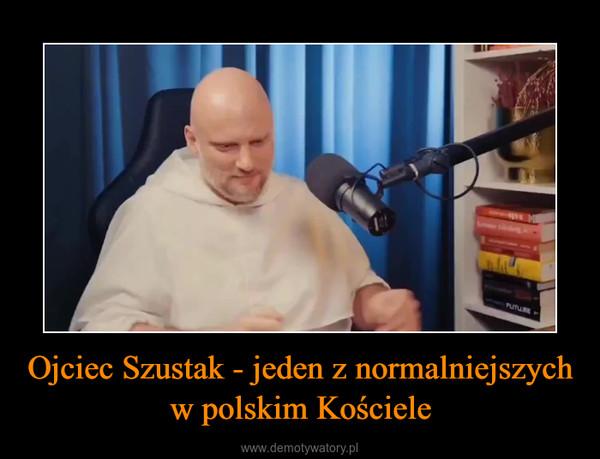 Ojciec Szustak - jeden z normalniejszych w polskim Kościele –