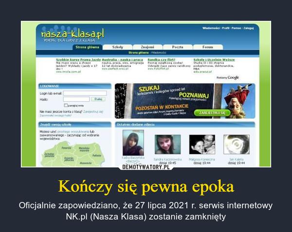 Kończy się pewna epoka – Oficjalnie zapowiedziano, że 27 lipca 2021 r. serwis internetowy NK.pl (Nasza Klasa) zostanie zamknięty