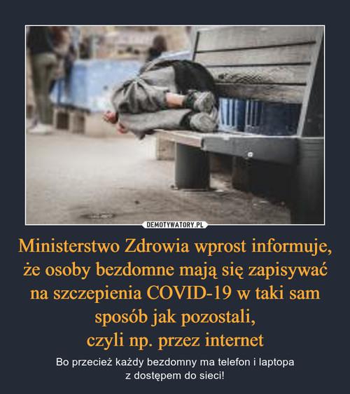 Ministerstwo Zdrowia wprost informuje, że osoby bezdomne mają się zapisywać na szczepienia COVID-19 w taki sam sposób jak pozostali, czyli np. przez internet