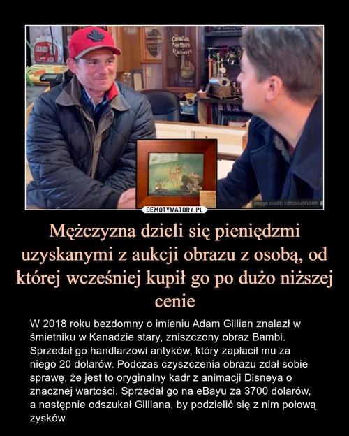 Mężczyzna dzieli się pieniędzmi uzyskanymi z aukcji obrazu z osobą, od której wcześniej kupił go po dużo niższej cenie