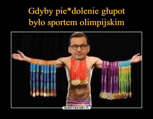 Gdyby pie*dolenie głupot było sportem olimpijskim