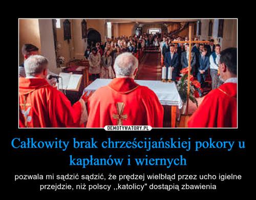 Całkowity brak chrześcijańskiej pokory u kapłanów i wiernych