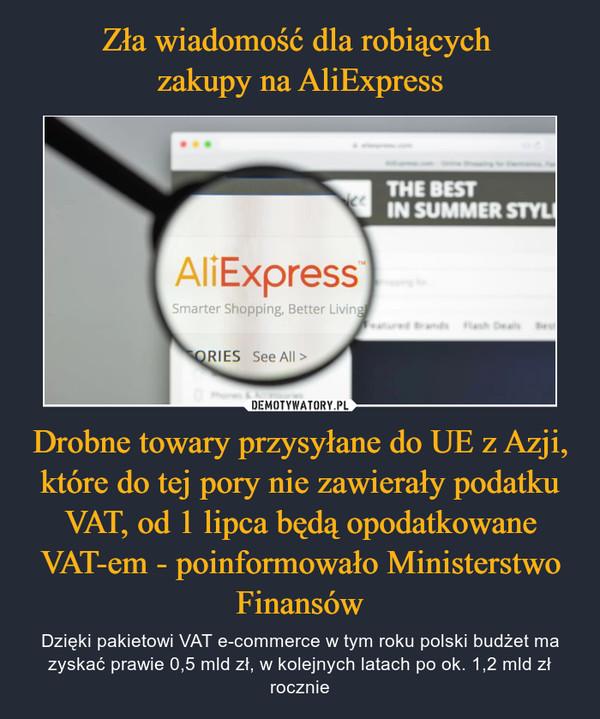 Drobne towary przysyłane do UE z Azji, które do tej pory nie zawierały podatku VAT, od 1 lipca będą opodatkowane VAT-em - poinformowało Ministerstwo Finansów – Dzięki pakietowi VAT e-commerce w tym roku polski budżet ma zyskać prawie 0,5 mld zł, w kolejnych latach po ok. 1,2 mld zł rocznie
