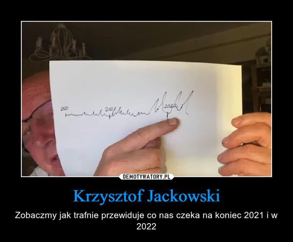 Krzysztof Jackowski – Zobaczmy jak trafnie przewiduje co nas czeka na koniec 2021 i w 2022