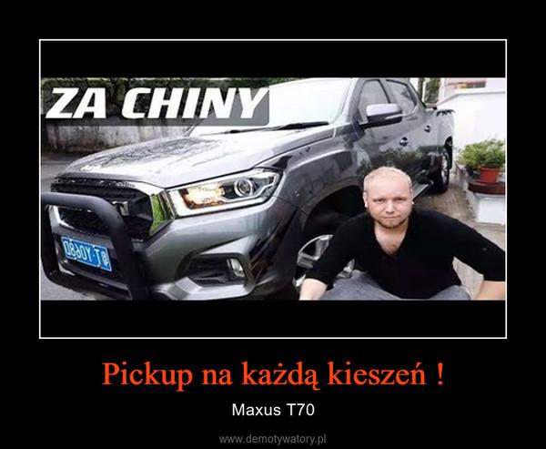Pickup na każdą kieszeń ! – Maxus T70