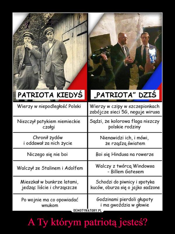 A Ty którym patriotą jesteś? –