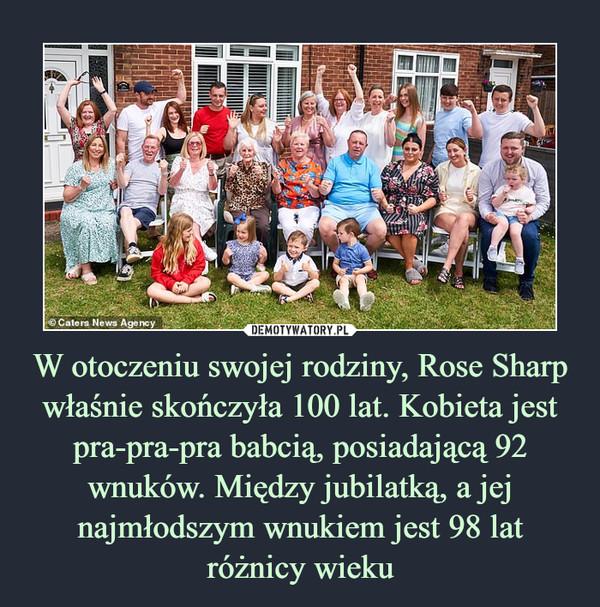 W otoczeniu swojej rodziny, Rose Sharp właśnie skończyła 100 lat. Kobieta jest pra-pra-pra babcią, posiadającą 92 wnuków. Między jubilatką, a jej najmłodszym wnukiem jest 98 lat różnicy wieku –