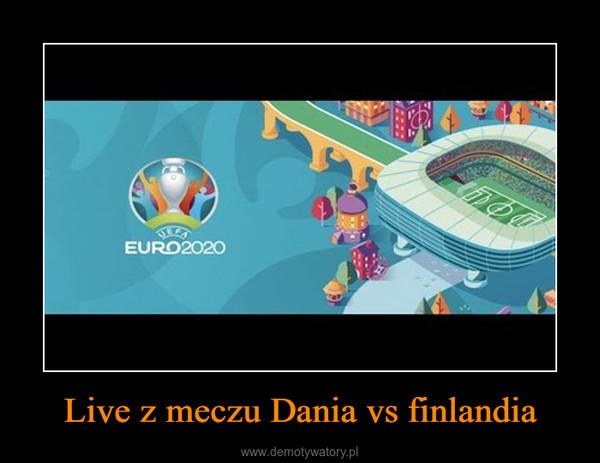 Live z meczu Dania vs finlandia –