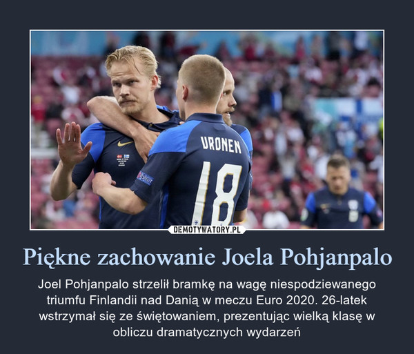 Piękne zachowanie Joela Pohjanpalo – Joel Pohjanpalo strzelił bramkę na wagę niespodziewanego triumfu Finlandii nad Danią w meczu Euro 2020. 26-latek wstrzymał się ze świętowaniem, prezentując wielką klasę w obliczu dramatycznych wydarzeń