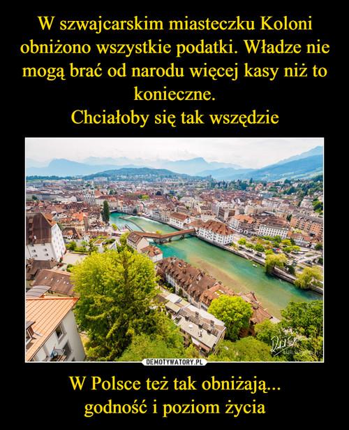 W szwajcarskim miasteczku Koloni obniżono wszystkie podatki. Władze nie mogą brać od narodu więcej kasy niż to konieczne. Chciałoby się tak wszędzie W Polsce też tak obniżają... godność i poziom życia