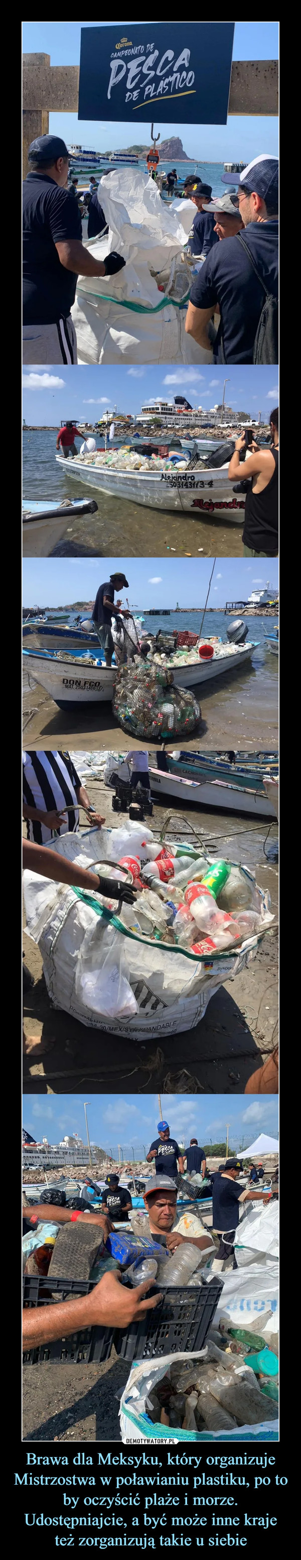 Brawa dla Meksyku, który organizuje Mistrzostwa w poławianiu plastiku, po to by oczyścić plaże i morze. Udostępniajcie, a być może inne kraje też zorganizują takie u siebie –