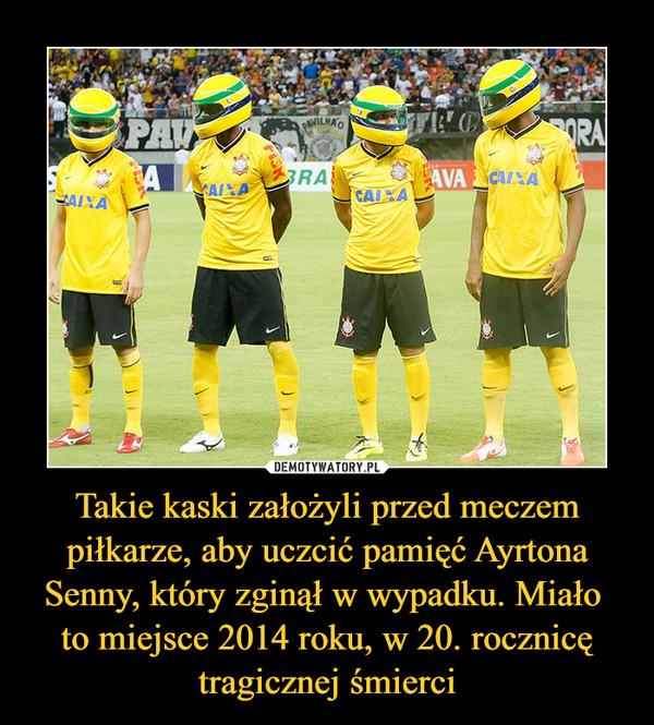 Takie kaski założyli przed meczem piłkarze, aby uczcić pamięć Ayrtona Senny, który zginął w wypadku. Miało to miejsce 2014 roku, w 20. rocznicę tragicznej śmierci –