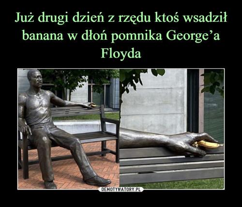 Już drugi dzień z rzędu ktoś wsadził banana w dłoń pomnika George'a Floyda