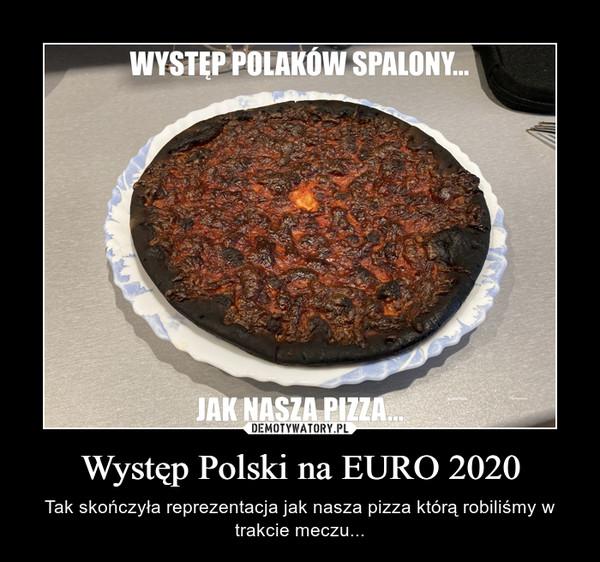 Występ Polski na EURO 2020 – Tak skończyła reprezentacja jak nasza pizza którą robiliśmy w trakcie meczu...