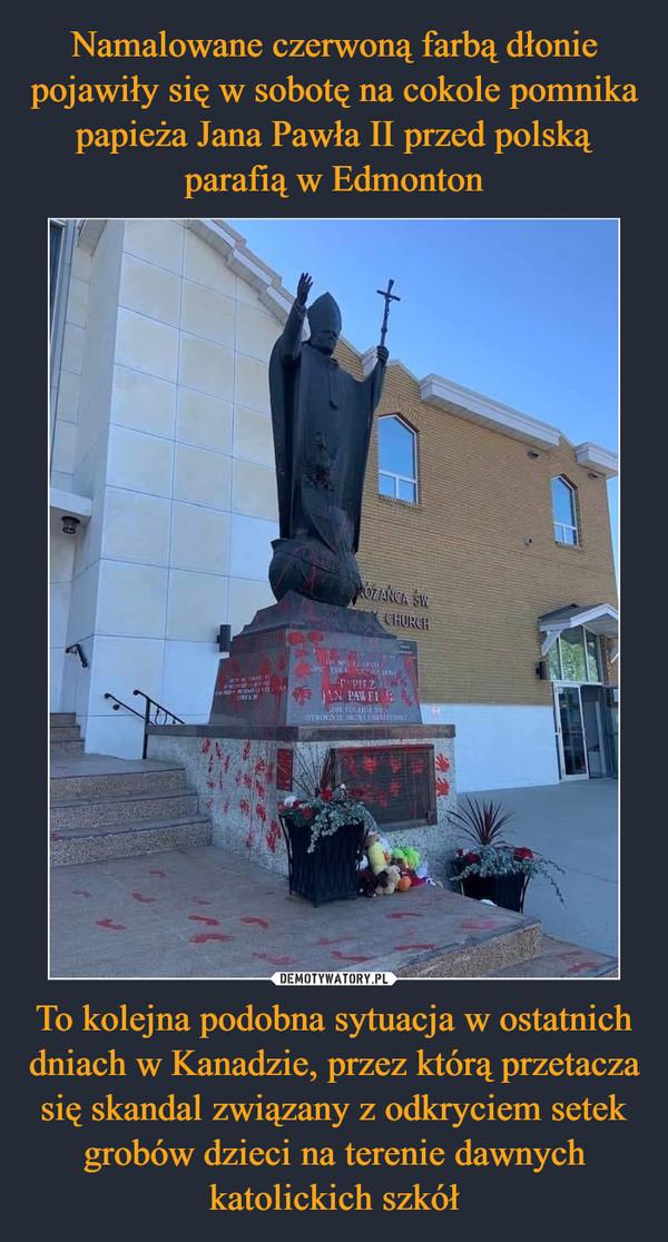 To kolejna podobna sytuacja w ostatnich dniach w Kanadzie, przez którą przetacza się skandal związany z odkryciem setek grobów dzieci na terenie dawnych katolickich szkół –