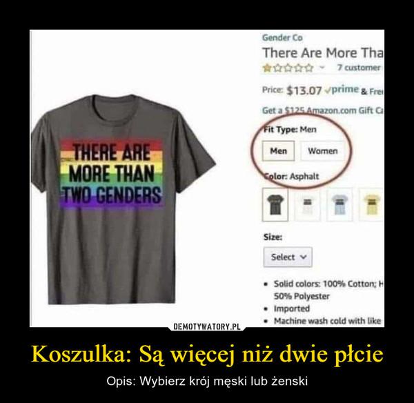 Koszulka: Są więcej niż dwie płcie – Opis: Wybierz krój męski lub żenski