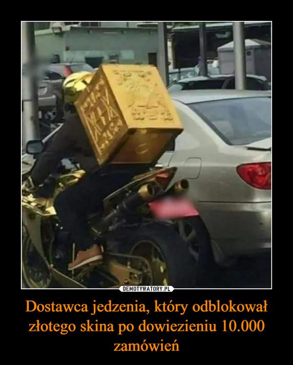 Dostawca jedzenia, który odblokował złotego skina po dowiezieniu 10.000 zamówień –