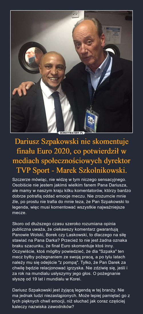 Dariusz Szpakowski nie skomentuje finału Euro 2020, co potwierdził w mediach społecznościowych dyrektor TVP Sport - Marek Szkolnikowski.