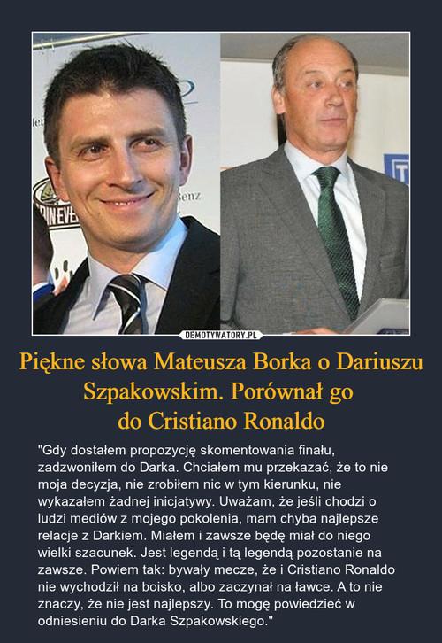 Piękne słowa Mateusza Borka o Dariuszu Szpakowskim. Porównał go  do Cristiano Ronaldo