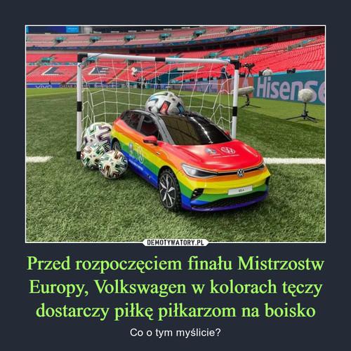 Przed rozpoczęciem finału Mistrzostw Europy, Volkswagen w kolorach tęczy dostarczy piłkę piłkarzom na boisko