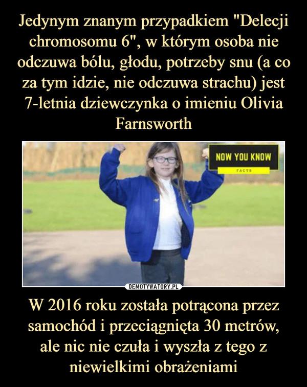 W 2016 roku została potrącona przez samochód i przeciągnięta 30 metrów,ale nic nie czuła i wyszła z tego z niewielkimi obrażeniami –