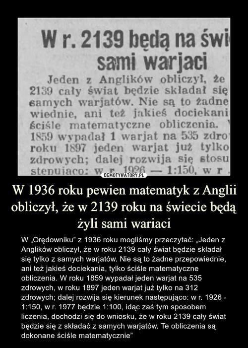 W 1936 roku pewien matematyk z Anglii obliczył, że w 2139 roku na świecie będą żyli sami wariaci