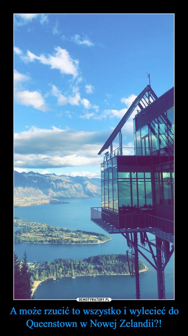 A może rzucić to wszystko i wylecieć do Queenstown w Nowej Zelandii?! –