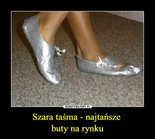 Szara taśma - najtańsze  buty na rynku