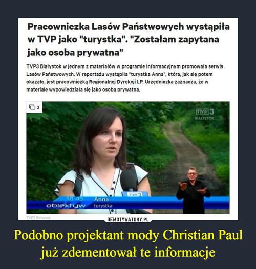 Podobno projektant mody Christian Paul już zdementował te informacje