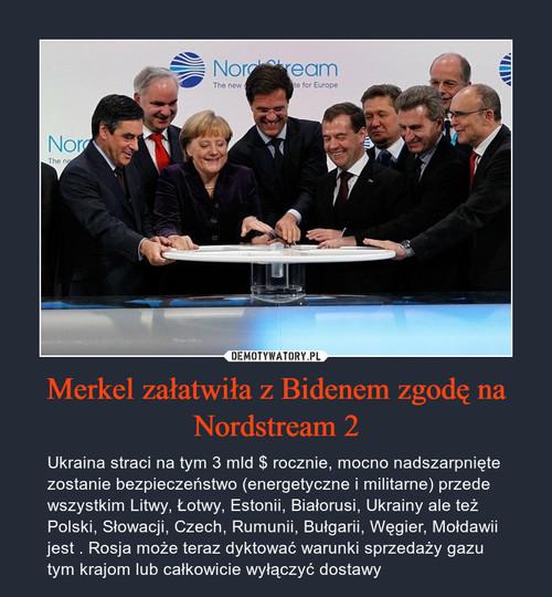 Merkel załatwiła z Bidenem zgodę na Nordstream 2