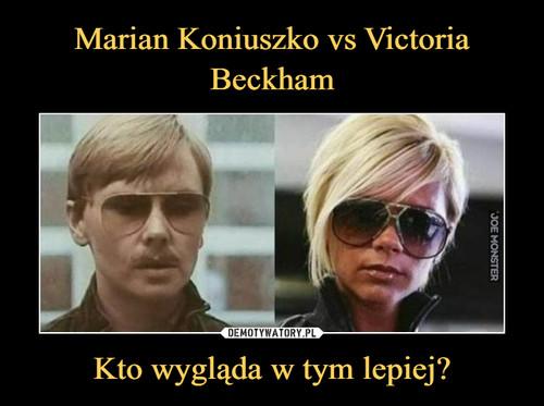 Marian Koniuszko vs Victoria Beckham Kto wygląda w tym lepiej?