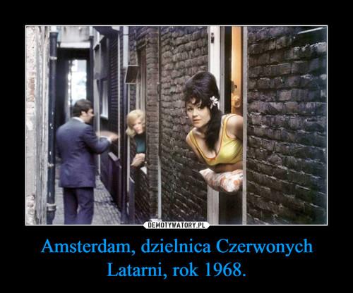 Amsterdam, dzielnica Czerwonych Latarni, rok 1968.