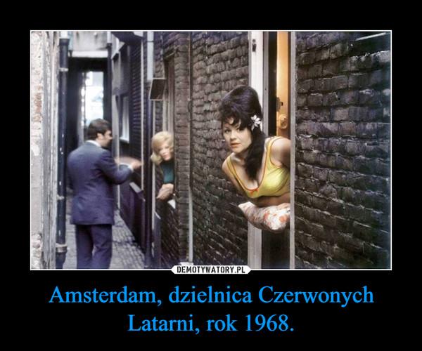 Amsterdam, dzielnica Czerwonych Latarni, rok 1968. –