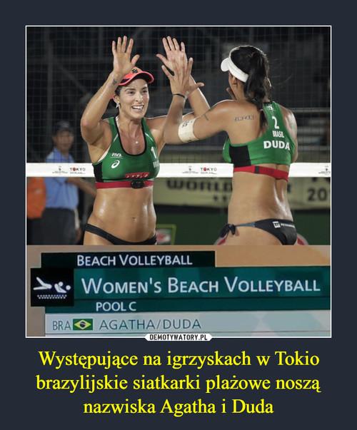 Występujące na igrzyskach w Tokio brazylijskie siatkarki plażowe noszą nazwiska Agatha i Duda