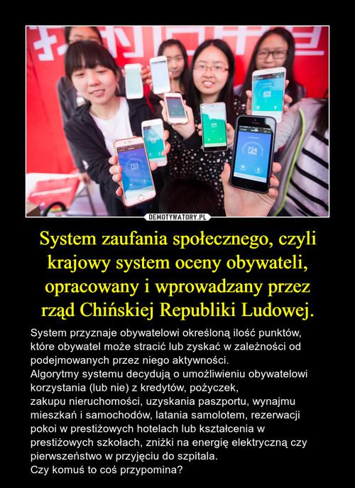 System zaufania społecznego,czyli krajowy system ocenyobywateli, opracowany i wprowadzany przez rządChińskiej Republiki Ludowej.