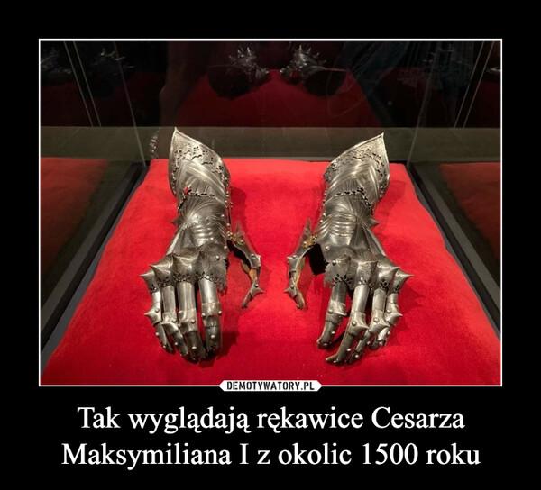 Tak wyglądają rękawice Cesarza Maksymiliana I z okolic 1500 roku –