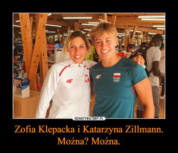 Zofia Klepacka i Katarzyna Zillmann. Można? Można. –
