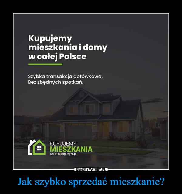 Jak szybko sprzedać mieszkanie? –