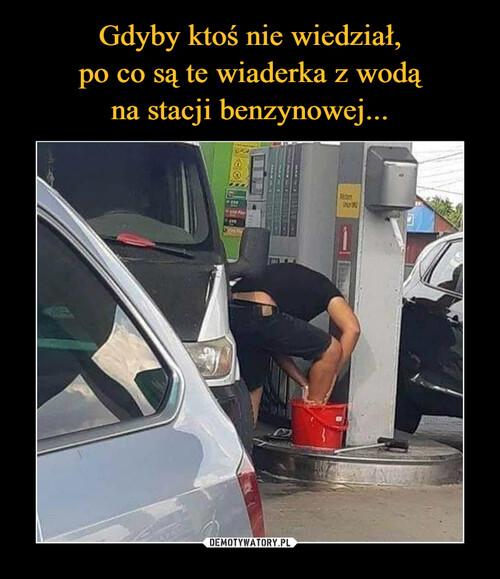 Gdyby ktoś nie wiedział, po co są te wiaderka z wodą na stacji benzynowej...