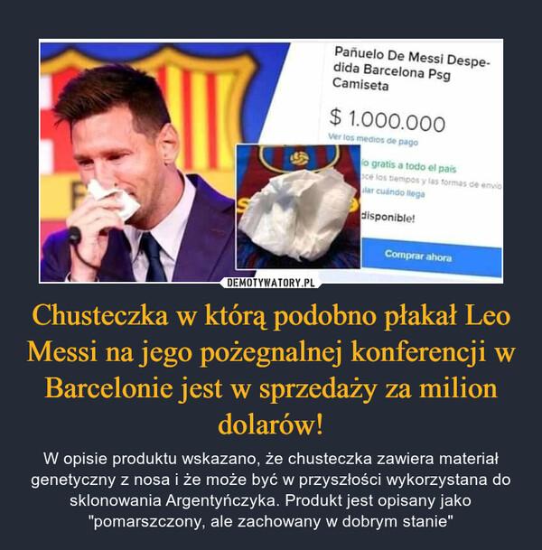 """Chusteczka w którą podobno płakał Leo Messi na jego pożegnalnej konferencji w Barcelonie jest w sprzedaży za milion dolarów! – W opisie produktu wskazano, że chusteczka zawiera materiał genetyczny z nosa i że może być w przyszłości wykorzystana do sklonowania Argentyńczyka. Produkt jest opisany jako """"pomarszczony, ale zachowany w dobrym stanie"""""""