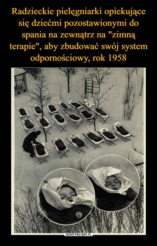"""Radzieckie pielęgniarki opiekujące się dziećmi pozostawionymi do spania na zewnątrz na """"zimną terapie"""", aby zbudować swój system odpornościowy, rok 1958"""