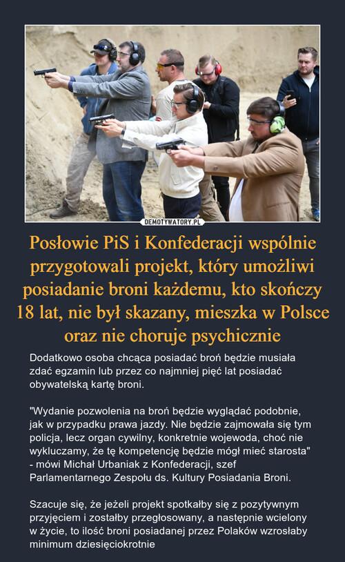 Posłowie PiS i Konfederacji wspólnie przygotowali projekt, który umożliwi posiadanie broni każdemu, kto skończy 18 lat, nie był skazany, mieszka w Polsce oraz nie choruje psychicznie