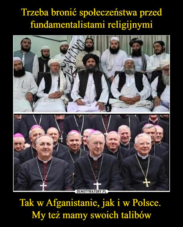 Tak w Afganistanie, jak i w Polsce. My też mamy swoich talibów –