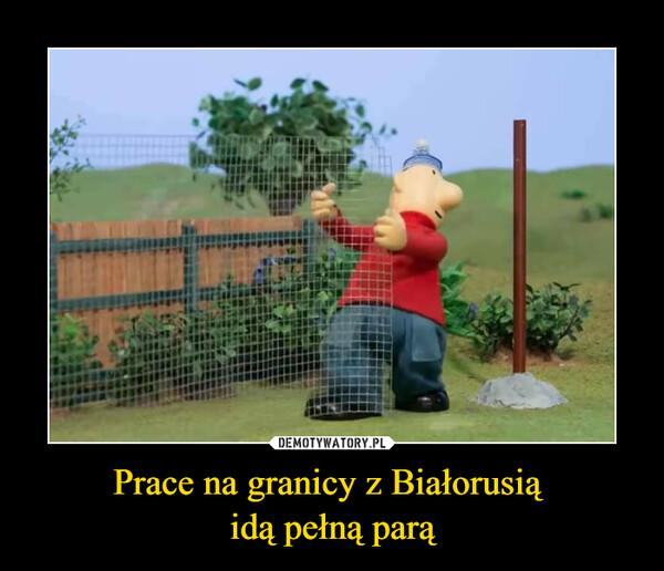 Prace na granicy z Białorusią idą pełną parą –